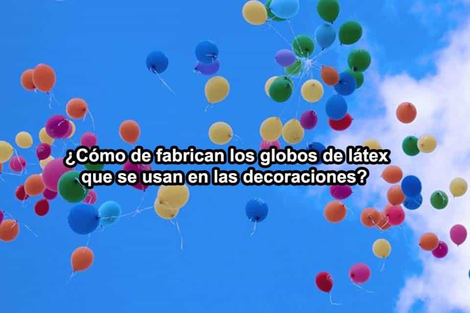como-se-fabrican-los-globos-de-latex